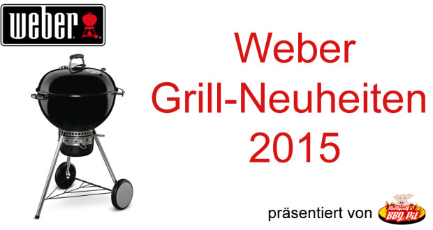 weber grill neuheiten 2015 auf. Black Bedroom Furniture Sets. Home Design Ideas