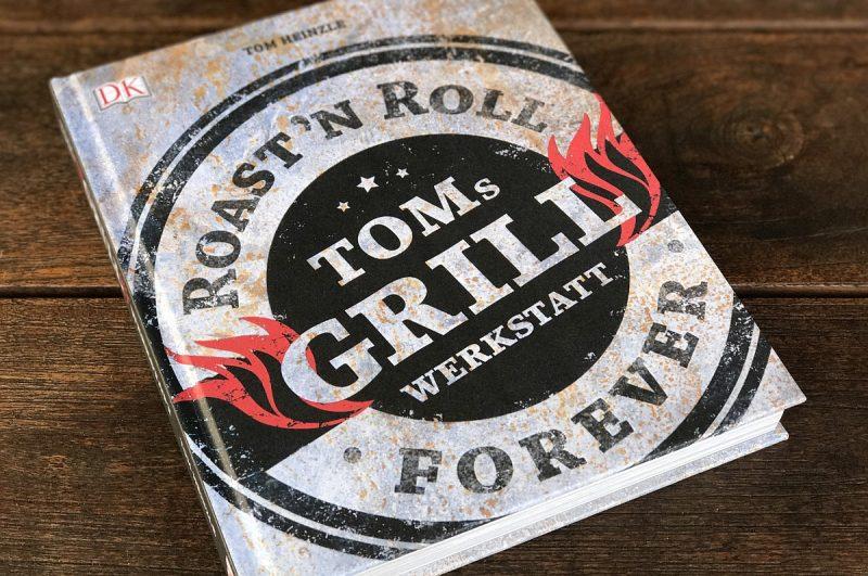 toms grillwerkstatt-Toms Grillwerkstatt Buch 800x531-Toms Grillwerkstatt – Roast'n Roll Forever von Tom Heinzle